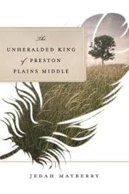 The Unheralded King of Preston Plains Middle is the debut novel from Jedah Mayberry.