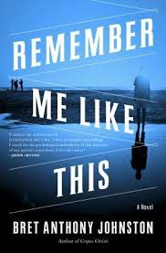 "Bret Anthony Johnston's debut novel, Remember Me Like This, has, according to Esquire, a ""driving plot but fully realized characters as well"""