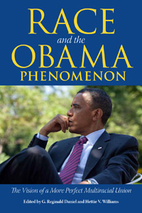 Race and the Obama Phenomenon The Vision of a More Perfect Multiracial Union, from the University Press of Mississippi, was edited by G. Reginald Daniel and Hettie V. Williams.