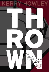 In Thrown, Howley portrays the lives, battles, and worlds of two MMA fighters.