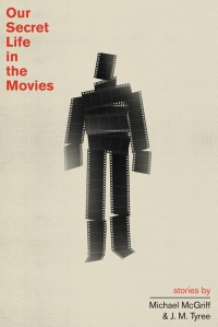 Our Secret Life in the Movies, by Michael McGriff and J. M. Tyree, is a collection of linked stories inspired by films from the Criterion Collection such as Bladerunner and Devilfish.