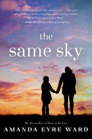 "Amanda Eyre Ward's novel The Same Sky follows two Central American children migrating to the United States. Jodi Picoult said, ""This one's going to haunt me for a long time."""