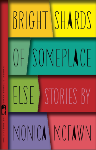 """Bright Shards of Someplace Else,"" the debut story collection from Monica McFawn, won the 2014 Flannery O'Connor Award."