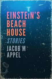 "Einstein's Beach House by Jacob Appel has been called  ""a collection that takes a sharp look at the moments when we, whether child or adult, see who we truly are and the inevitability of who we will become."""