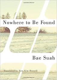 Nowhere to Be Found by Bae Suah tells the story of a young woman trying to make sense of her life and world in South Korea.