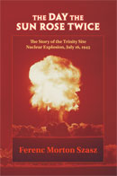 "The Day The Sun Rose Twice has been called ""definitive account of the days and hours leading up to the first nuclear explosion in history and the legacy it left."""