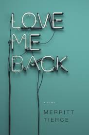 Love Me Back by Merritt Tierce was an Editor's Choice at The New York Times.