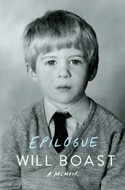 Will Boast's memoir Epilogue describes a family tragedy and revelation the force Boast to reconsider his definition of family.