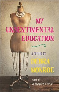 "A Chicago Tribune review called Debra Monroe's memoir, My Unsentimental Education, a genuine look at how ""sometimes you go sideways or down before you go up."""
