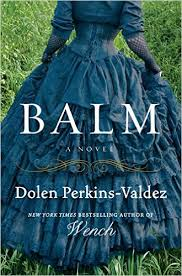 Dolen Perkins-Valdez's New York Times bestselling novel Balm follows three African-American characters who have moved to Chicago after the Civil War.