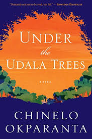 Chinelo Okparanta's novel Under the Udala Trees tells the story of a young girl displaced by the Nigerian Civil War and the love affair that she begins.
