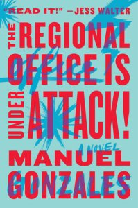 Manuel Gonzales' novel The Regional Office Is Under Attack! is the much-anticipated follow-up to his terrific story collection, The Miniature Wife.
