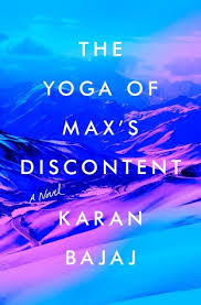 The Yoga of Max's Discontent is the latest novel by Karan Bajaj.
