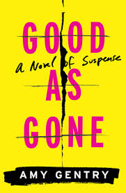"Amy Gentry's debut novel GOOD AS GONE ""draws our attention to the self that's forged from sheer survival, and from the clarifying call to vengeance,"" according to a New York Times review."