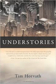"Tim Horvath's collection, Understories, ""revels in wordplay and inventiveness."""