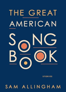 "Sam Allingham's collection The Great American Songbook has been called ""hilarious and deeply unnerving"" by Dan Chaon."