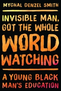 Mychal Denzel Smith's memoir, Invisible Man, Got the Whole World Watching, is being promoted by Books Are Not a Luxury, a project that aims to turn book-buying into social activism. To learn more, click here.