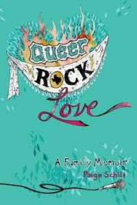 "Paige Schilt's memoir, Queer Rock Love, was called a ""well-balanced, soul-searching family memoir with broad appeal"" by Kirkus Reviews."